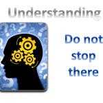 understanding - dont stop there